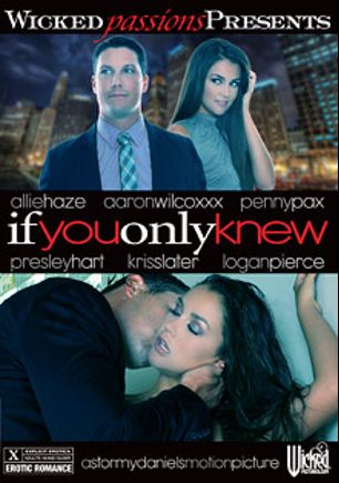 If You Only Knew, starring Allie Haze, Logan Pierce, Penny Pax, Presley Hart, Ryan McLane, Aaron Wilcox, Kris Slater and Eric Masterson, produced by Wicked Pictures.