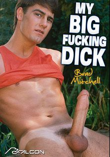 My Big Fucking Dick: Brad Mitchell, starring Brad Mitchell, Chad Douglas, Dick Masters, Brad Stone, Matt Gunther, Ted Matthews, Mark Andrews and Danny Sommers, produced by Falcon Studios and Falcon Studios Group.