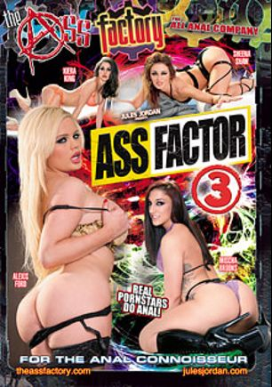 Ass Factor 3, starring Sheena Shaw, Mischa Brooks, Alexis Ford, Kiera King, Prince Yahshua, Manuel Ferrara, Mr. Pete and Erik Everhard, produced by Jules Jordan Video and The Ass Factory.