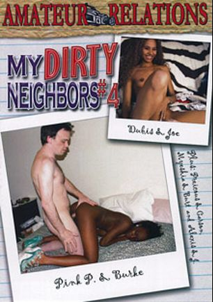 My Dirty Neighbors 4, starring Pink P, Dubis, Myeshia, Alexis and Precious, produced by Amateur Relations.