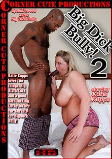 Big Dick Bully 2, starring Katie Kupps and Special Breed, produced by Corner Cute Productions.