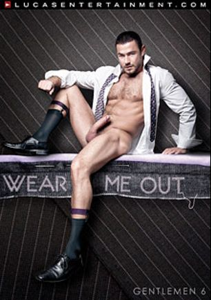 Gentlemen 6: Wear Me Out, starring Jessy Ares, Hans Berlin, Tyler Wolf, Sebastian Rossi, Edji Da Silva, Charlie Harding, Mathew Mason, Luke Milan, D.O. and Rod Daily, produced by Lucas Entertainment.