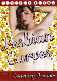 "Adult entertainment movie ""Lesbian Curves"" starring Courtney Trouble, Kitty Stryker & Betty Blac. Produced by TROUBLEfilms."