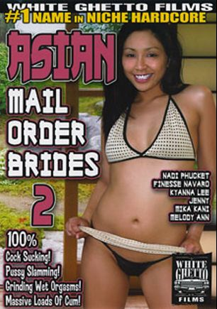 Asian Mail Order Brides 2, starring Jenny, Mika Kani, Nadi Phuket, Kyanna Lee, Melody Ann and Finess Navaro, produced by White Ghetto.