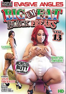 Big Um Fat Black Freaks 13, starring Phoenix Monroe, Vanity (f), Just G., Thickwitit, Alyze, Nathan Threat and Charlie Mack, produced by Evasive Angles.