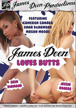 James Deen Loves Butts, starring Jessie Rogers, Skin Diamond, Cameron Canada, Mason Moore, Dana DeArmond and James Deen, produced by Girlfriends Films and James Deen Productions.