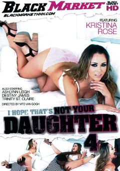 "Adult entertainment movie ""I Hope That's Not Your Daughter 4"" starring Kristina Rose, Destiny Jaymes & Mr. Ken. Produced by Black Market Entertainment."