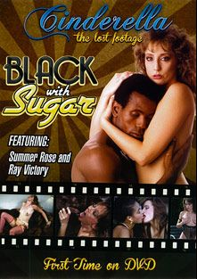 Black With Sugar, starring Lori Peacock, Nina DePonca, Summer Rose, Lynn LeMay, K.C. Cool, Andre Bolla, Ray Victory and Ron Jeremy, produced by Cinderella-Lost Footage.
