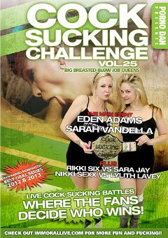 "Adult entertainment movie ""Cock Sucking Challenge 25"" starring Eden Adams, Sarah Vandella & Rikki Six. Produced by Immoral Productions."