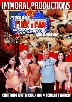 "Adult entertainment movie ""Fuck A Fan: Live From London Global Edition"" starring Chantelle White, Carla Mai & Scarlett March. Produced by Immoral Productions."