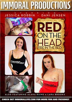 Red On The Head Fire In The Bed, starring Alana Rains, Jessica Robbin, Lara Brookes, Dani Jensen and Porno Dan, produced by Immoral Productions.