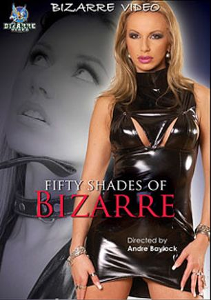 Fifty Shades Of Bizarre, starring Valentina Velasquez, Francesca Falluci, Cherry Jul, J.J., Bob Terminator and James Brossman, produced by Bizarre Video Productions.