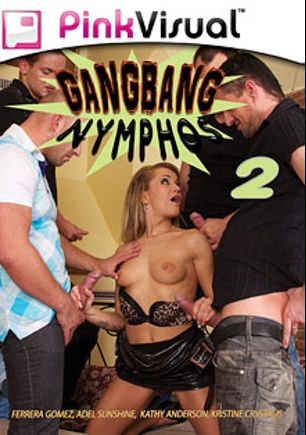 Gangbang Nymphos 2, starring Adel Sunshine, Kristine Crystalis, Ferrera Gomez, Franco Roccaforte and Kathy Anderson, produced by Pink Visual.