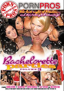 Bachelorette Parties 3, starring Victoria Rae Black, Lizz Tayler, Capri Cavalli, Aiden Starr and Alexa Rae, produced by Porn Pros.