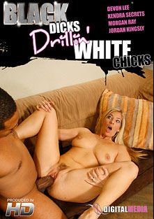 Black Dicks Drillin' White Chicks, starring Devon Lee, Jordan Kingsley, Prince Yahshua, Kendra Secrets, Shorty Mac, C.J. Wright, Morgan Ray and Sean Michaels, produced by XDigital Media.