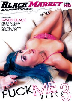 "Adult entertainment movie ""Fuck Me Black 3"" starring Raven Black, Aliana Adin & Kirra Lynne. Produced by Black Market Entertainment."