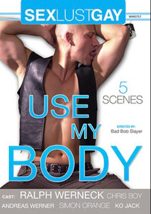 Use My Body, starring Ralph Werneck, Johny Kamp, Simon Orange, Ko Jack, Chris Boy and Andreas Werner, produced by Sex Lust Gay.
