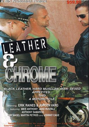 Leather And Chrome, starring Erik Raines, Jurgen Varg, Mike Anthony, Martin Petros, Anthony DeMarco, Johnny Cage, John Nagel and Jake Russell, produced by BiCoastal.
