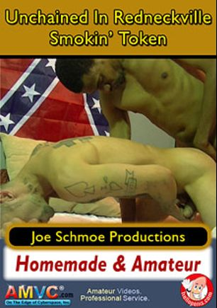 Unchained In Redneckville Smokin' Token, starring Jarvis, Dametry (Joe Schmoe), Token and Joe Schmoe, produced by Joe Schmoe Productions.