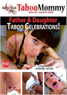 Father And Daughter Taboo Celebrations, starring Angie Noir and Peter Noir, produced by Angie Noir Films.