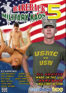 Bareback Military Kaos 5, starring Trey Kennedy, Cory Michaels, Kye Edan, Jessie Juliano, John Wright (Gay), Alex Ryder, Tyler Cade, Shawn Paul, Aaron Tyler, Derek Princeton and Nick Taylor, produced by San Diego Boy Productions.