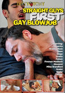 Straight Guys First Gay Blow Job, starring Ocelot, Miles Brandford, Fireman Maddock, A.J. Irons, America (m), Bradley Rose, Tanner (m), Giovanni, Dustin, Diego, Dean and Skyler, produced by Dirty Tony.