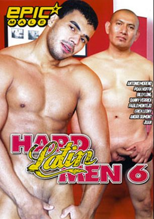 Hard Latin Men 6, starring Pablo Montejo, Antonio Moreno, Danny Verrick, Erick Leony, Billy Long, Poax Lenehan, Andre Dumont and Juan, produced by Epic Male.