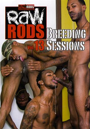 Raw Rods 13:  Breeding Sessions, starring Rasheed Coles, Kristian Dawawan, Diego Sanchez, Romeo St. James, Hoody LaVaye, Kamancheo, Mr. Phat Lipps and Day Day Rockafella, produced by Flava Works and Raw Rods Productions.