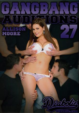 Gangbang Auditions 27, starring Allison Moore, Mike Quasar, Jessica Ryan, Tommy Pistol, Alex Gonz, Will Powers, Mark Wood, John Strong and Pat Myne, produced by Diabolic Digital.