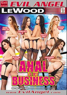 Anal Is My Business, starring Valentina Nappi, Cassandra Nix, Chanel Preston, Kirsten Price, Natasha Starr, Francesca Le, Criss Strokes and Mark Wood, produced by Evil Angel and LeWood Production.