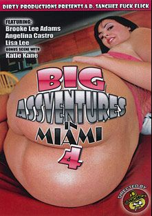 Big Ass Ventures In Miami 4, starring Brooke Lee Adams, Katie Kane, Big Seth, Dommy B., Angelina Castro, C-Lo, Carlo Carrera, Ralph Long and Lisa Lee, produced by Dirty Sanchez.