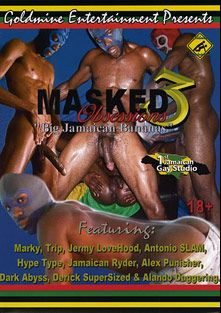 Masked Obsessions 3:  Big Jamaican Bananas, starring Alando Daggering, Antonio Slam, Trip, Marky, Dark Abyss, Alex Punisher, Jermy LoveHood, Derick Supersized, Jamaican Ryder and Hype Type, produced by Pacific Sun Entertainment Inc..