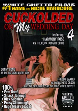 Cuckolded On My Wedding Day 4, starring Harmony Rose, Freddy Baxter and Donny Long, produced by White Ghetto.