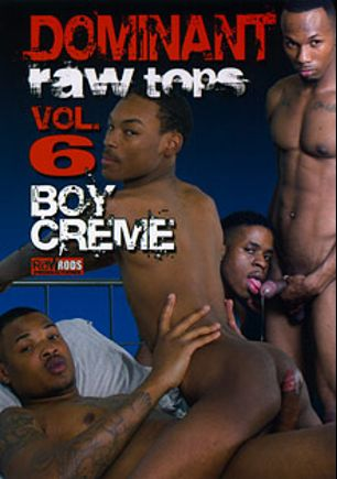 Dominant Raw Tops 6: Boy Creme, starring Kentrell Kash, Nyja Davinci, Rasheed Coles, Hoody LaVaye, Zy Wilson, Romeo Storm, Diego Sanchez and Kemancheo, produced by Raw Rods Productions.