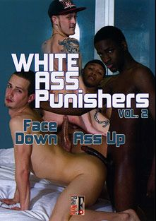 White Ass Punishers 2: Face Down Ass Up, starring Brandon Smith, Adam Price, Prince Taj, Kevin Banks, Suspect, Nyja Davinci and Flamez, produced by Flava Works.