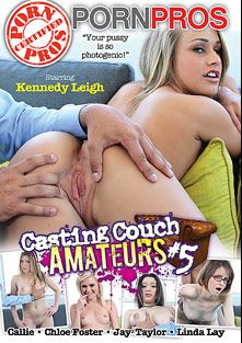 Casting Couch Amateurs 5, starring Linda Lay, Kennedy Leigh, Chloe Foster, Jay Taylor (f) and Alice White, produced by Porn Pros.