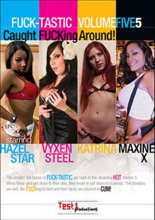 Fuck-Tastic Amateurs 5: Caught Fucking Around, starring Vyxen Steel, Hazel Star, Maxine X, Katrina and Calvin Taunton, produced by Test1 Productions.