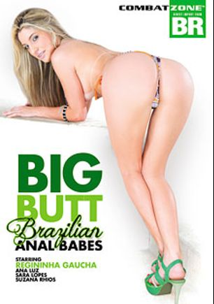 Big Butt Brazilian Anal Babes, starring Regininha Gaucha, Ana Luz, Mister H., Sara Lopez, Suzana Rios, Alex Ferraz and Ed Junior, produced by Combat Zone.