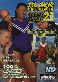 Black Cheerleader Gang Bang 21, starring Lola LaRue, Nina, Eric Jover, Adam Wood and Scott Lyons, produced by Woodburn Productions.