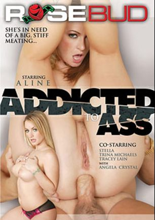 Addicted To Ass, starring Ailine, Trina Michaels, Tracey Lain, Mark Ashley, Stella, Leslie Taylor, Angela Crystal, Joey Ray and Tom Byron, produced by Pleasure Productions and Rosebud.