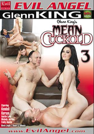 Mean Cuckold 3, starring Emily Austin, Melody Jordan, Kendall Karson, Austin Lynn, Dominik Kross, Ryan McLane, Eric Jover, Jimmy Broadway, D-Snoop, Dick James, Kurt Lockwood and Evan Stone, produced by Evil Angel and Mean Bitch Productions - Evil Angel.