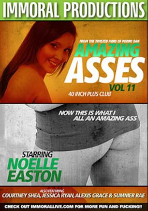 Amazing Asses 11, starring Noelle Easton, Courtney Shea, Summer Rae, Alexis Grace, Jessica Ryan and Porno Dan, produced by Immoral Productions.