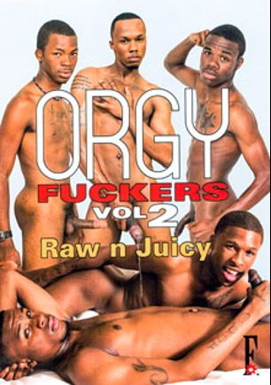 Orgy Fuckers 2: Raw N Juicy, starring Austin Santiago, Dontae Star, Kentrell Kash, Jay Daniels, Romeo Storm, Day Day Rockafella, Reeko Dunn, DeMarciano Sanquez, Cali Sexci, Onyx Omari and Elan Jones, produced by Flava Works.
