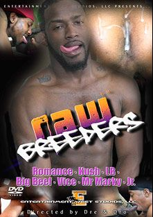 Raw Breeders, starring Romance, Kush, Big Beef, Mr. Marky, L.B., Vice and JR, produced by Entertainment West Studios.