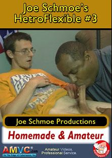 Joe Schmoe's HetroFlexible 3, starring Token, Black Joe, Steve (Joe Schmoe), Brian (Joe Schmoe), Joe Schmoe and Jason (Joe Schmoe), produced by Joe Schmoe Productions.