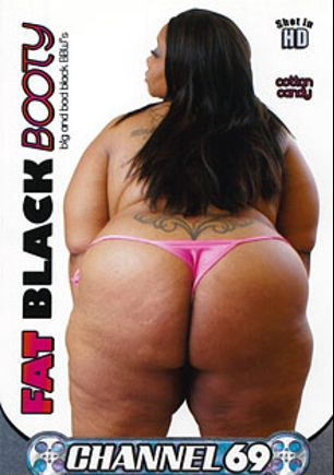 Fat Black Booty, starring Cotton Candy, Tinati Taboo, Bootylicious, Amber Swallows, Mz. Buttaworth and Melody Nyte, produced by Channel 69.