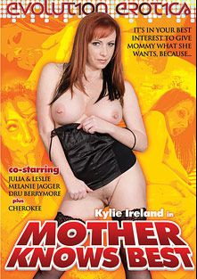 Mother Knows Best, starring Kylie Ireland, Alex Gonz, Leslie, Julia, Melanie Jagger, Cherokee and Dru Berrymore, produced by Evolution Erotica.