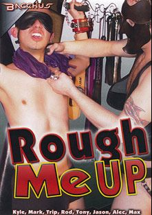 Rough Me Up, starring Tony Akin, Trip Castro, Mark Lopez, Kyle Foxxx, Alec Brawley, Jason Williams, Max Reed and Rod Barry, produced by Bacchus.