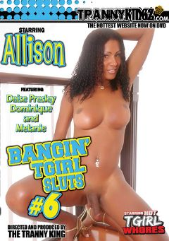 "Adult entertainment movie ""Bangin' TGirl Sluts 6"" starring Allison (o), Daisy Presley & Melanie (o). Produced by Ultimate T-Girl Productions."