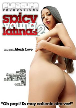 Spicy Young Latinas 2, starring Alexis Love, Chelsea *, Jenaveve Jolie, Barrett Blade, Mick Blue, Bella Marie Wolf, Anthony Hardwood, Jules Jordan, Adriana Sage and Tom Byron, produced by Pleasure Productions.